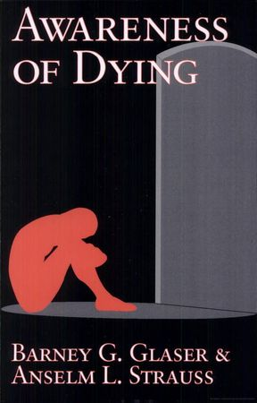 Barney G. Glaser, Anselm L. Strauss. Awareness Of Dying