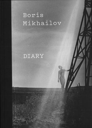 Boris Mikhailov. Diary